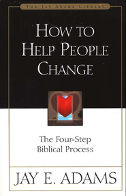 How to Help People Change: The Four-Step Biblical Process   -     By: Jay E. Adams