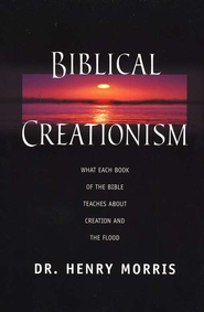 Biblical Creationism: What Each Book of the Bible  Teaches About Creation and the Flood  -     By: Henry M. Morris