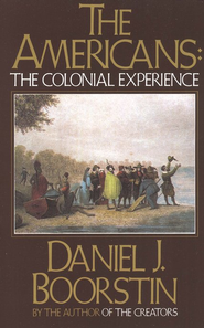 The Americans, the Colonial Experience, Vol. 0001   -     By: Daniel Boorstin