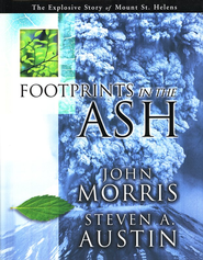 Footprints in the Ash The Explosive Story of Mount St. Helens  -     By: John D. Morris, Steven A. Austin
