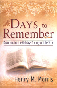 Days to Remember: Devotions for the Holidays Throughout the Year  -     By: Henry M. Morris