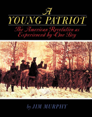 A Young Partiot: The American Revolution As Experienced By One Boy    -     By: Jim Murphy