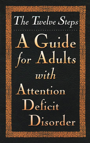 The Twelve Steps: A Guide for Adults with Attention Deficit Disorder  -     By: Friends in Recovery