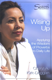Sisters: Bible Study for Women, Wising Up: Proverbs,   Participant's Workbook   -     By: Cheryl Kirk-Duggan