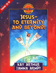 Discover 4 Yourself, Children's Bible Study Series: Jesus: To  Eternity and Beyond (John Chapters 17-21)  -              By: Kay Arthur, Janna Arndt
