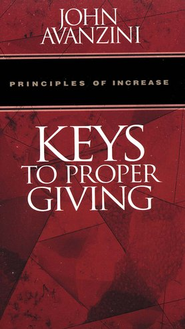 Keys to Proper Giving                     -              By: John Avanzini