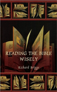 Reading the Bible Wisely   -              By: Richard Briggs