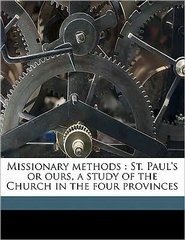 Missionary Methods: St. Paul's or Ours, A Study of the Church in the Four Provinces  -     By: Roland Allen