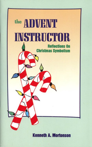 The Advent Instructor: Reflections on Christmas Symbolism   -     By: Kenneth A. Mortonson