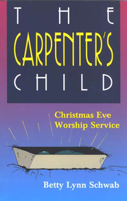 The Carpenter's Child: Christmas Eve Worship Service   -     By: Betty Lynn Schwab