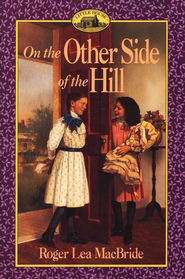 On the Other Side of the Hill , The Rose Years #4  -     By: Roger Lea MacBride     Illustrated By: David Gilleece