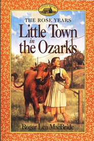 Little Town in the Ozarks , The Rose Years #5  -     By: Roger Lea MacBride