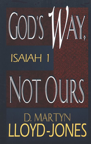 God's Way, Not Ours: Isaiah 1   -     By: D. Martyn Lloyd-Jones