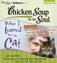 Chicken Soup for the Soul: What I Learned from the Cat: 31 Stories about Who's in Charge, How to Love a Cat, and Be Your Best Unabridged Audiobook on CD  -     By: Jack Canfield, Mark Victor Hansen, Amy Newmark