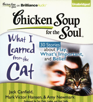 Chicken Soup for the Soul: What I Learned from the Cat: 30 Stories about Play, What's Important, and Belief Unabridged Audiobook on CD  -     By: Jack Canfield, Mark Victor Hansen, Amy Newmark