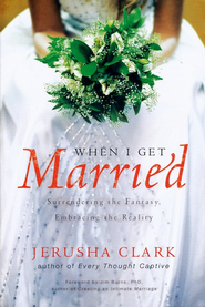 When I Get Married . . .   -     By: Jerusha Clark