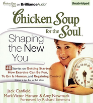 Shaping the New You: 32 Stories about Telling Yourself the Truth, Foods That Make a Difference, and Going Off the Beaten Path - Unabridged Audiobook on CD  -              By: Jack Canfield, Mark Victor Hansen, Amy Newmark
