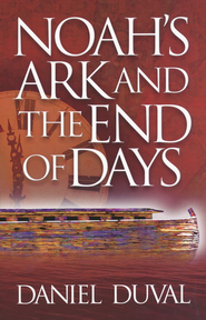 Noah's Ark and the End of Days  -     By: Daniel Alexander Duval
