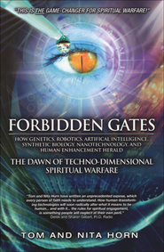 Forbidden Gates: The Dawn of Techno-Dimensional   Spiritual Warfare                                      -     By: Thomas R. Horn