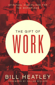 The Gift of Work  -     By: Bill Heatley