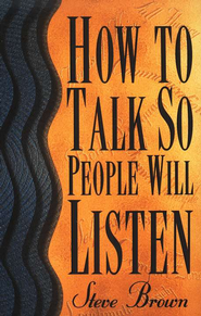How to Talk So People Will Listen   -     By: Steve Brown
