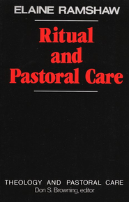 Ritual and Pastoral Care.    -     By: Elaine Ramshaw