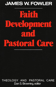 Faith Development and Pastoral Care   -              By: James Fowler
