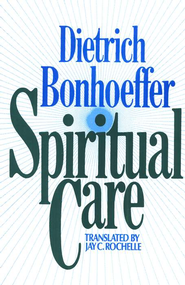 Spiritual Care   -              By: Dietrich Bonhoeffer