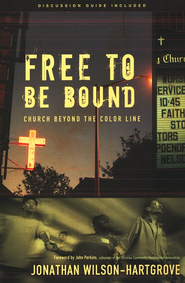 Free to Be Bound: Church Beyond the Color Line  -     By: Jonathan Wilson-Hartgrove