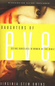 Daughters of Eve: Seeing Ourselves in Women of the Bible  -     By: Virginia Stem Owens