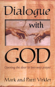 Dialogue with God: Opening the Door to 2-Way Prayer   -     By: Mark Virkler, Patti Virkler