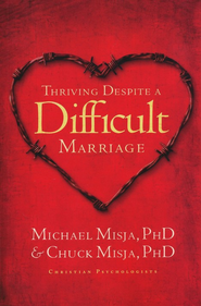 Thriving Despite a Difficult Marriage   -     By: Michael Misja, Chuck Misja