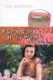 Romancing Hollywood Nobody, Hollywood Nobody Series #3   -     By: Lisa Samson