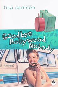 Goodbye, Hollywood Nobody, Hollywood Nobody Series #4  -     By: Lisa Samson
