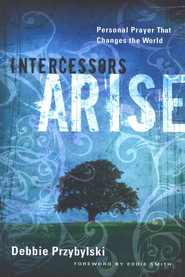 Intercessors Arise: Personal Prayer That Changes the World  -     By: Debbie Przybylski