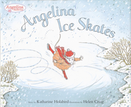 Angelina Ice Skates  -     By: Katharine Holabird     Illustrated By: Helen Craig