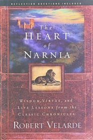 The Heart of Narnia: Wisdom, Virtue, and Life Lessons from the Classic Chronicles of Narnia  -     By: Robert Velarde