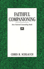 Faithful Companioning: How Pastoral Counseling Heals   -     By: Chris Schlauch