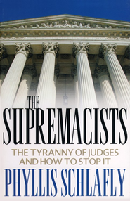 The Supremacists: The Tyranny of Judges & How to Stop  It  -     By: Phyllis Schlafly