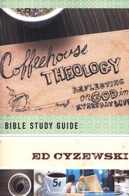 Coffeehouse Theology: Bible Study Guide  -     By: Ed Cyzewski