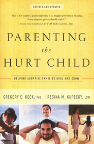 Parenting the Hurt Child, Revised and Updated  -              By: Gregory C. Keck Ph.D., Regina M. Kupecky LSW