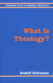 What Is Theology   -     By: Rudolf Bultmann