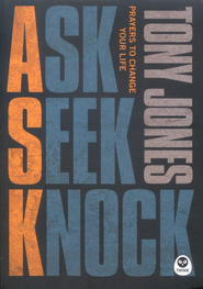 Ask, Seek, Knock: Prayers to Change Your Life   -     By: Tony Jones