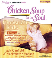 Chicken Soup for the Soul: Christian Kids - 37 Stories on Kindness, Favorite Songs and Quotations, Prayer, and Family Time for Christian Kids and Their Parents on CD  -     By: Jack Canfield, Mark Victor Hansen, Amy Newmark
