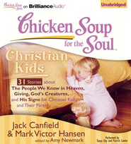 Chicken Soup for the Soul: Christian Kids - 31 Stories About the People We Know in Heaven, Giving God's Creatures, and His Signs for Christian Kids and Their Parents on CD  -     By: Jack Canfield, Mark Victor Hansen, Amy Newmark