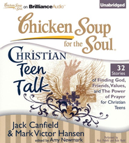 Chicken Soup for the Soul: Christian Teen Talk - 32 Stories of Finding God, Friends, Values, and the Power of Prayer for Christian Teens on CD  -     By: Jack Canfield, Mark Victor Hansen, Amy Newmark