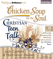 Chicken Soup for the Soul: Christian Teen Talk - 34 Stories of Family, Growing Up, Miracles, and Life Lessons for Christian Teens on CD  -     By: Jack Canfield, Mark Victor Hansen, Amy Newmark