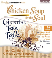 Chicken Soup for the Soul: Christian Teen Talk - 35 Stories of Tough Stuff, Reaching Out, and the Power of Love for Christian Teens on CD  -     By: Jack Canfield, Mark Victor Hansen, Amy Newmark