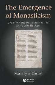 The Emergence of Monasticism: From the Desert Fathers to the Early Middle Ages  -     By: Marilyn Dunn