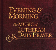 Evening & Morning: Music of Lutheran Daily Prayer  -